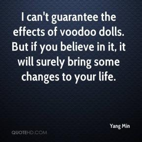 I can't guarantee the effects of voodoo dolls. But if you believe in it, it will surely bring some changes to your life.