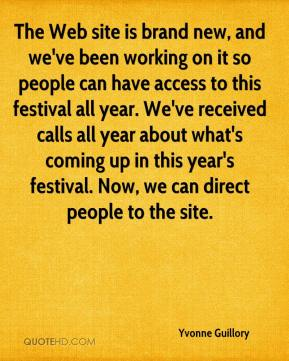 Yvonne Guillory  - The Web site is brand new, and we've been working on it so people can have access to this festival all year. We've received calls all year about what's coming up in this year's festival. Now, we can direct people to the site.