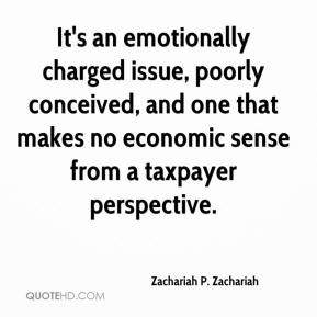 Zachariah P. Zachariah  - It's an emotionally charged issue, poorly conceived, and one that makes no economic sense from a taxpayer perspective.