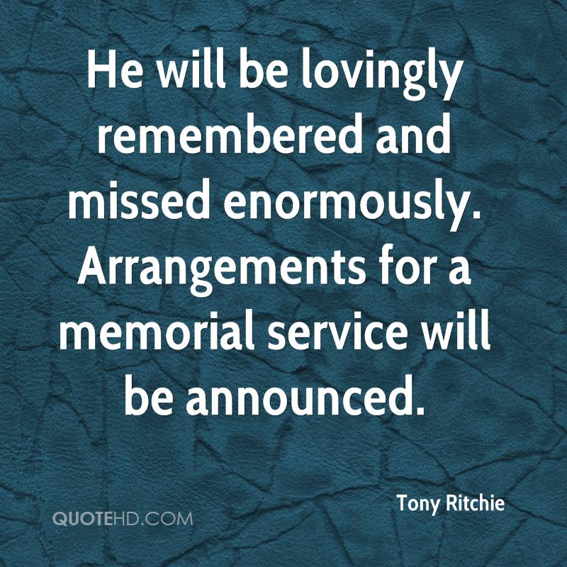 He will be lovingly remembered and missed enormously. Arrangements for a memorial service will be announced.