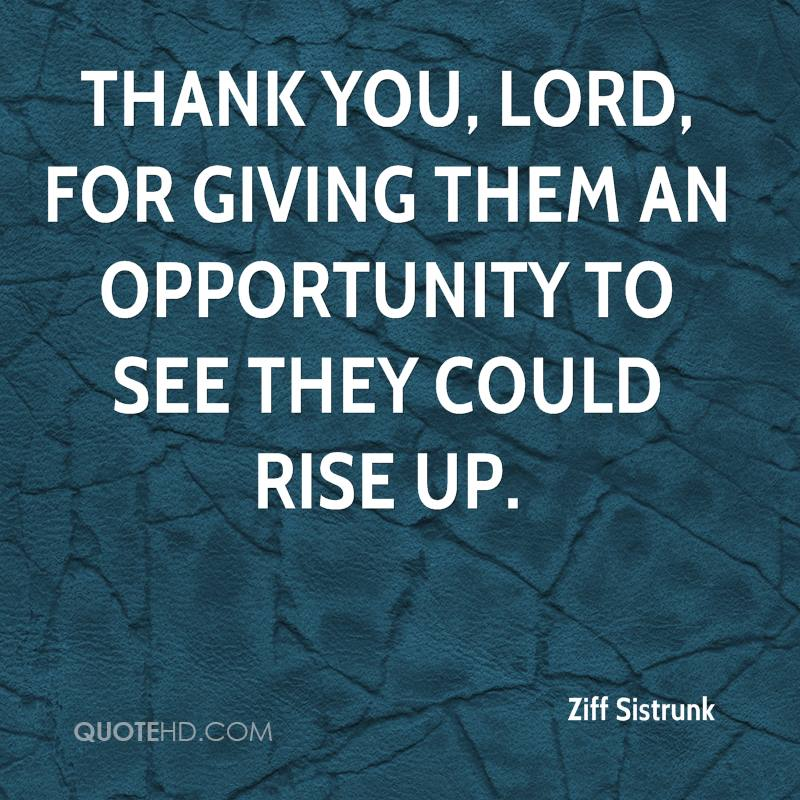 Thank you, Lord, for giving them an opportunity to see they could rise up.