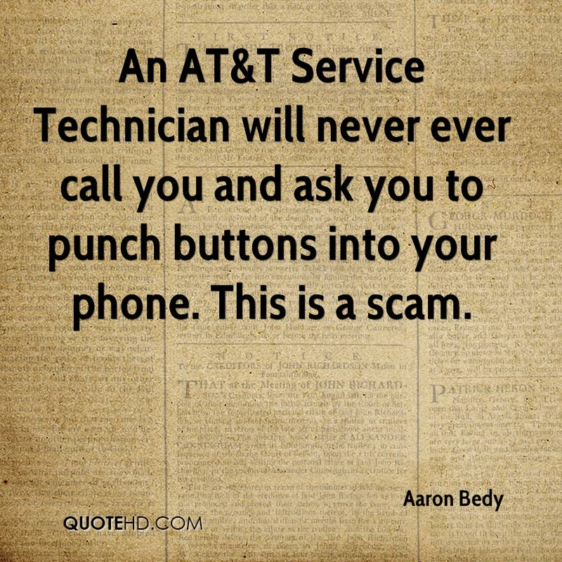 an att service technician will never ever call you and ask you to punch buttons into