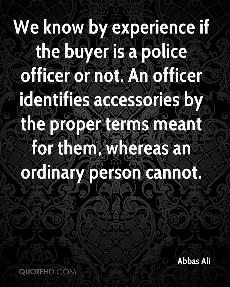We know by experience if the buyer is a police officer or not. An officer identifies accessories by the proper terms meant for them, whereas an ordinary person cannot.