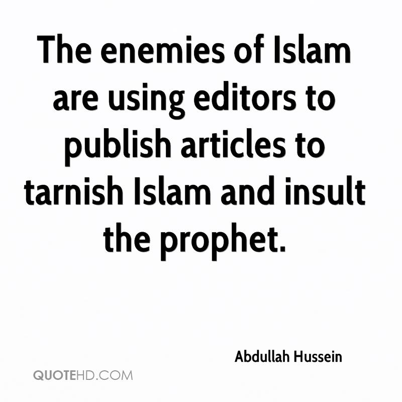 The enemies of Islam are using editors to publish articles to tarnish Islam and insult the prophet.