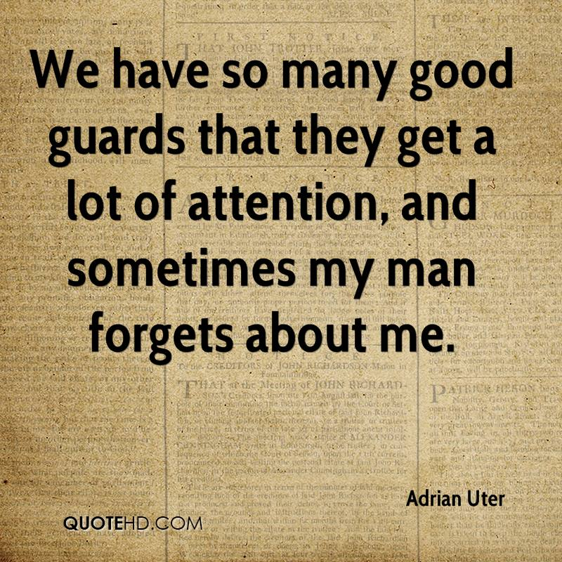 We have so many good guards that they get a lot of attention, and sometimes my man forgets about me.