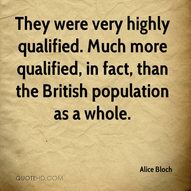 They were very highly qualified. Much more qualified, in fact, than the British population as a whole.