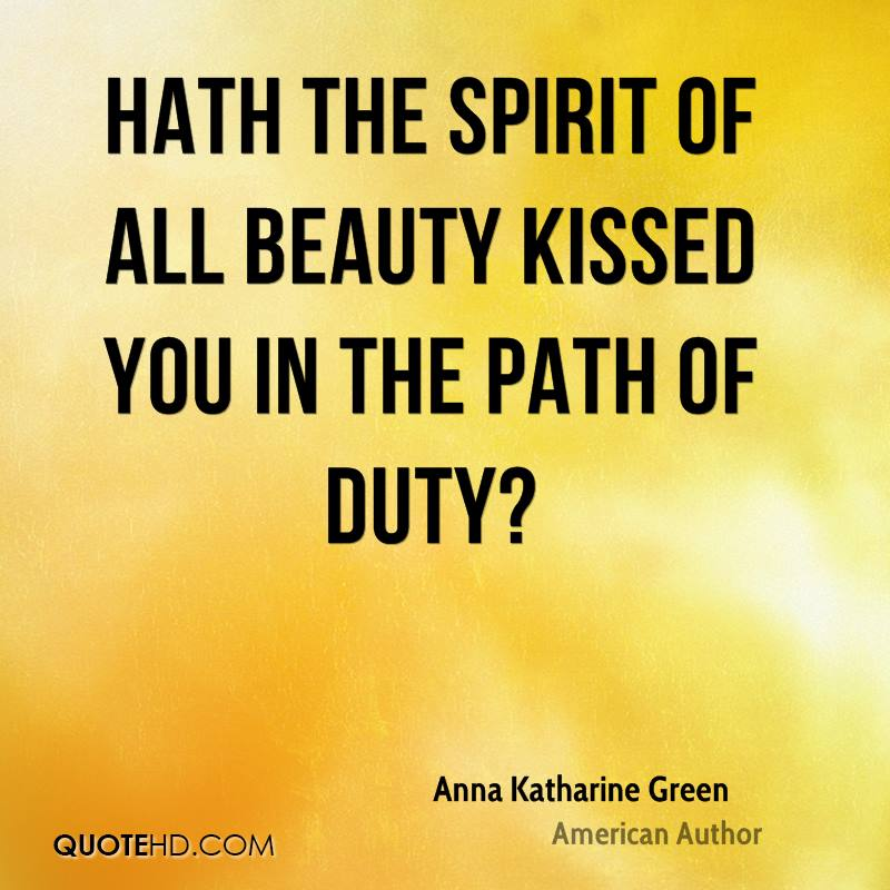 Hath the spirit of all beauty Kissed you in the path of duty?
