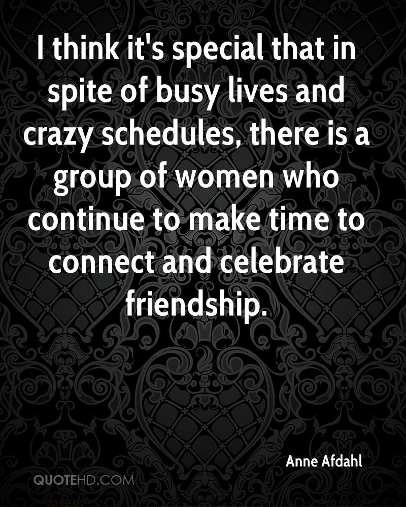 I think its special that in spite of busy lives and crazy schedules there is