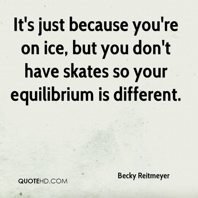 It's just because you're on ice, but you don't have skates so your equilibrium is different.