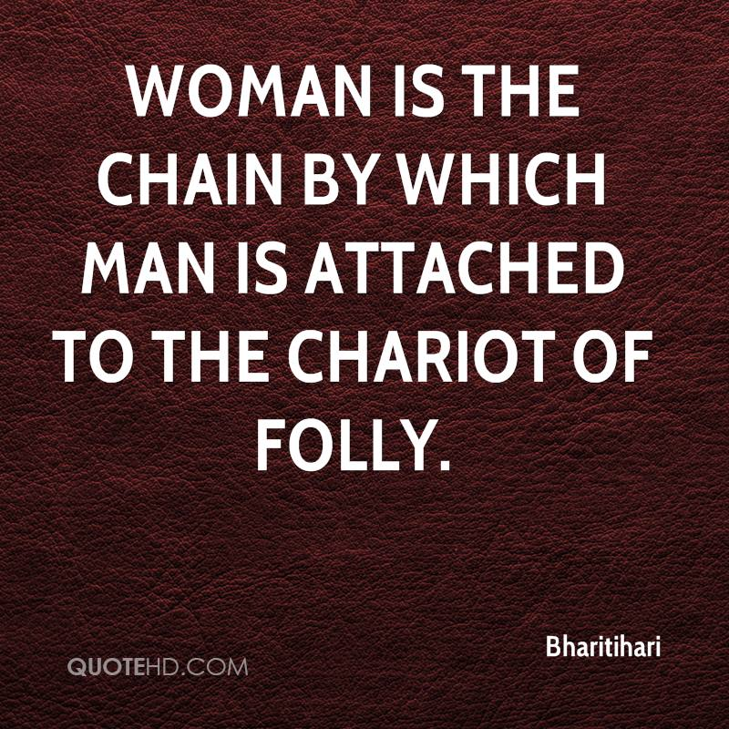 Woman is the chain by which man is attached to the chariot of folly.