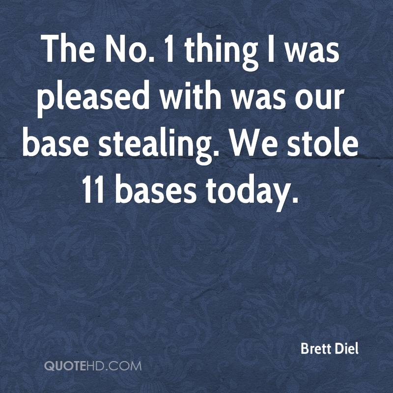 The No. 1 thing I was pleased with was our base stealing. We stole 11 bases today.
