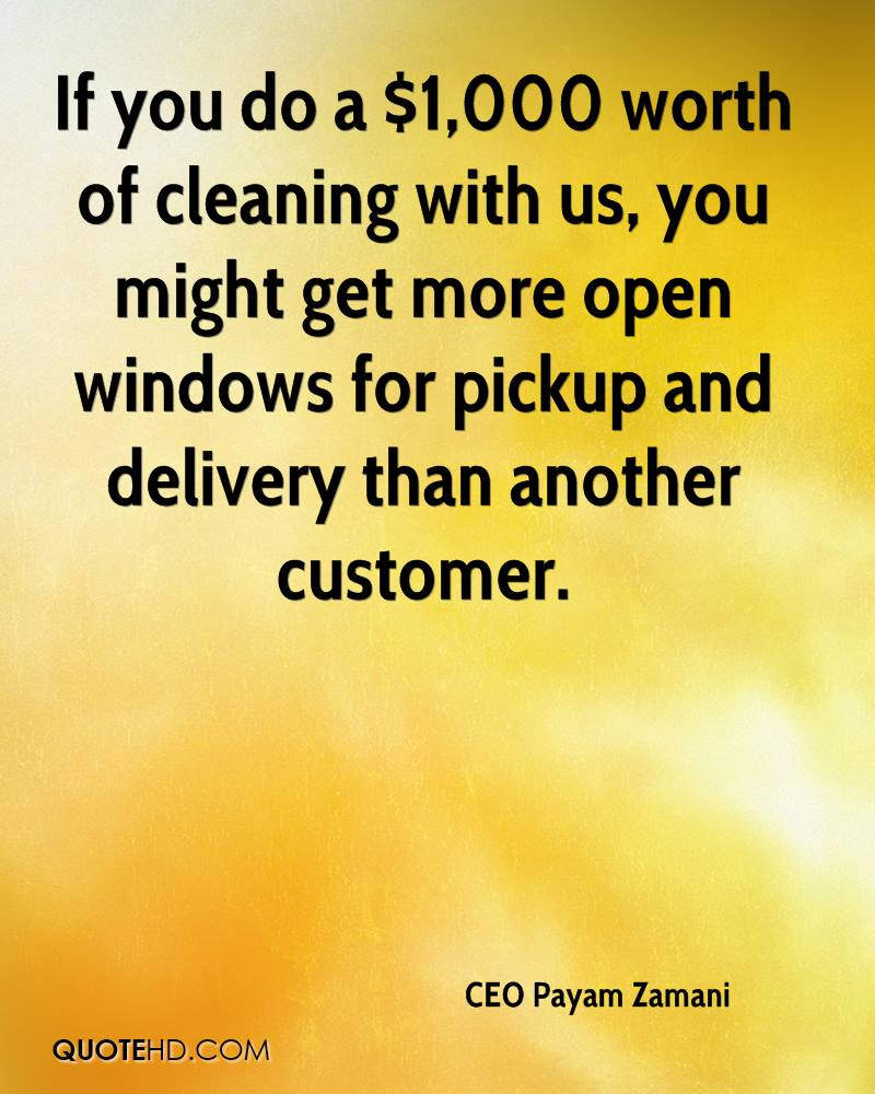 If you do a $1,000 worth of cleaning with us, you might get more open windows for pickup and delivery than another customer.