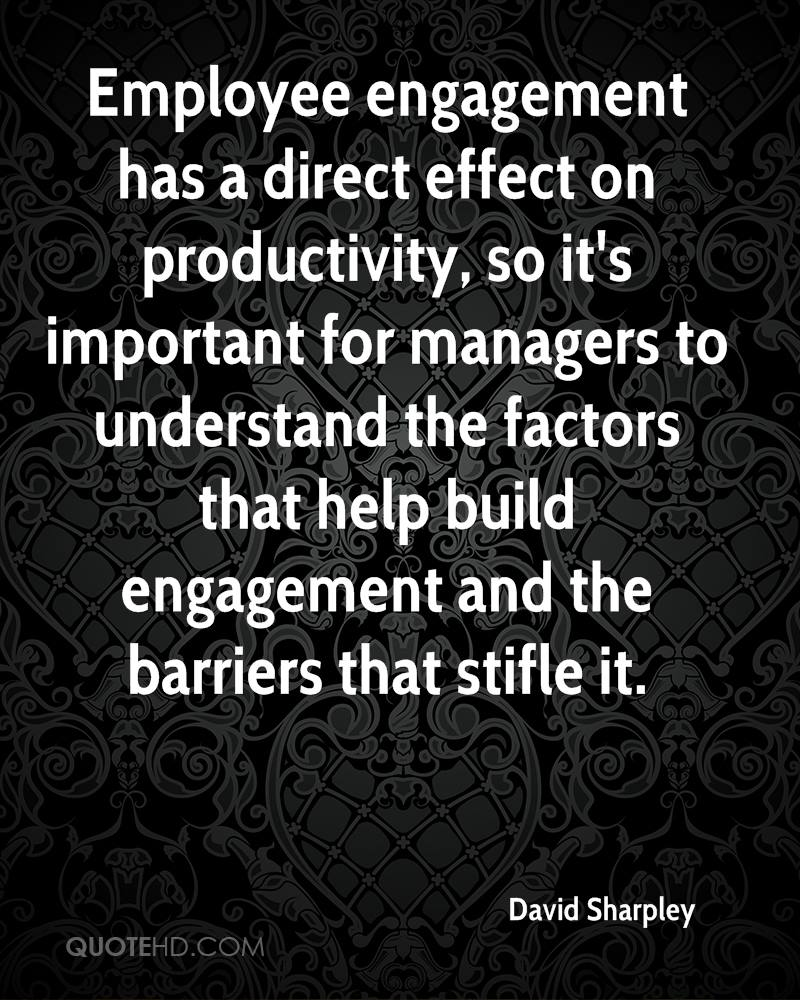 Employee engagement has a direct effect on productivity, so it's important for managers to understand the factors that help build engagement and the barriers that stifle it.