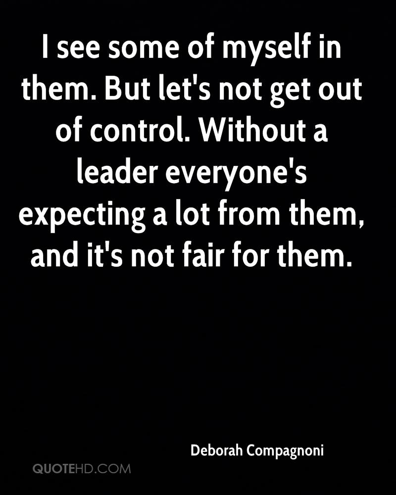 I see some of myself in them. But let's not get out of control. Without a leader everyone's expecting a lot from them, and it's not fair for them.