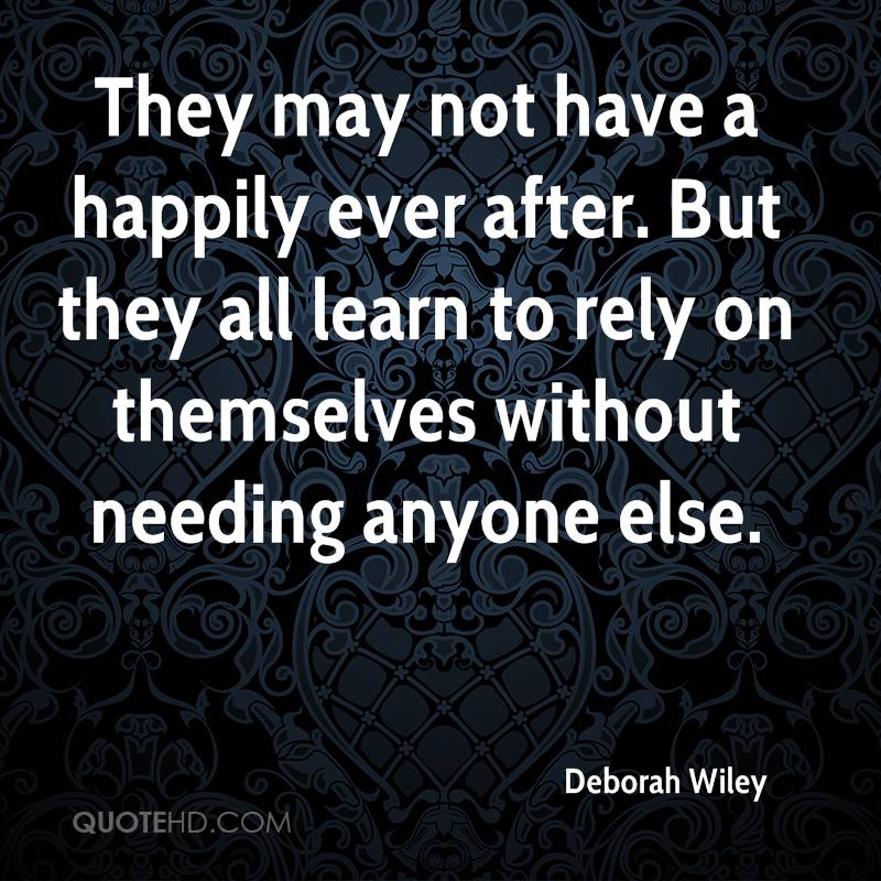 They may not have a happily ever after. But they all learn to rely on themselves without needing anyone else.