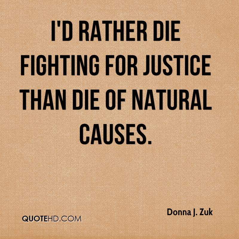 I'd rather die fighting for justice than die of natural causes.