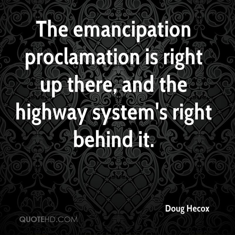The emancipation proclamation is right up there, and the highway system's right behind it.