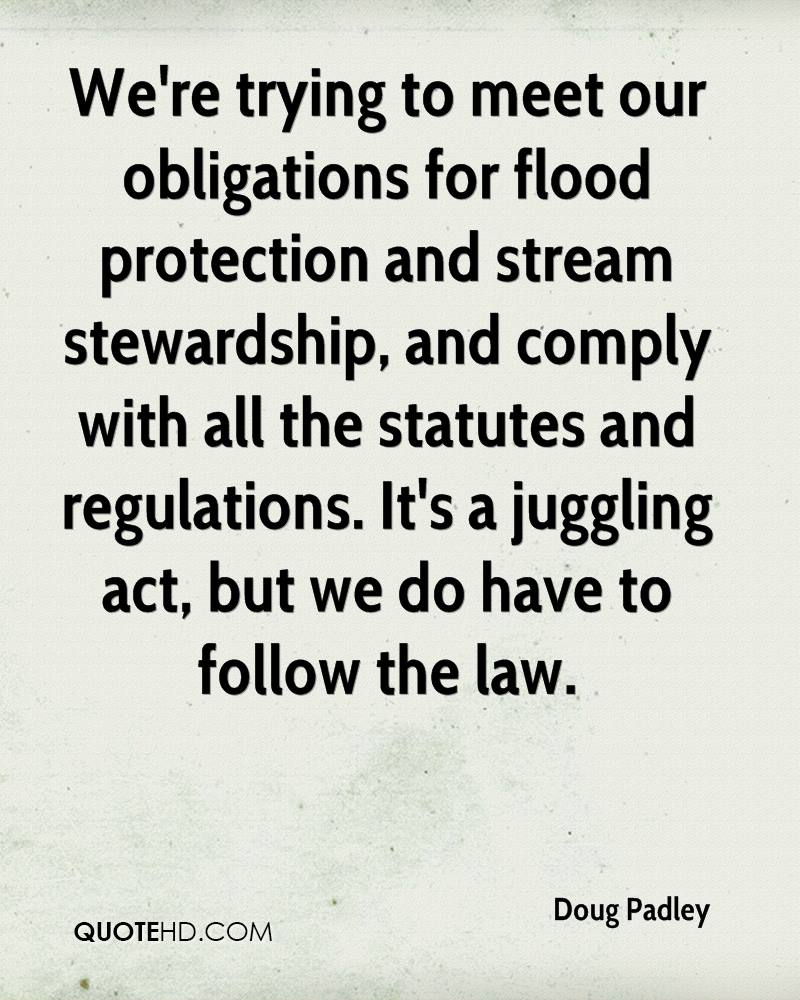 We're trying to meet our obligations for flood protection and stream stewardship, and comply with all the statutes and regulations. It's a juggling act, but we do have to follow the law.