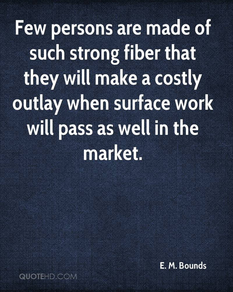 Few persons are made of such strong fiber that they will make a costly outlay when surface work will pass as well in the market.