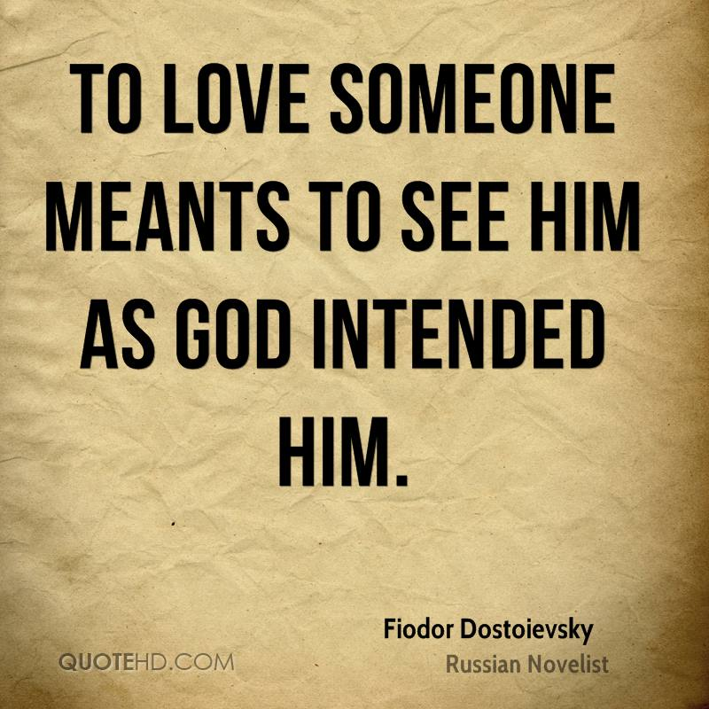 To love someone meants to see him as God intended him.