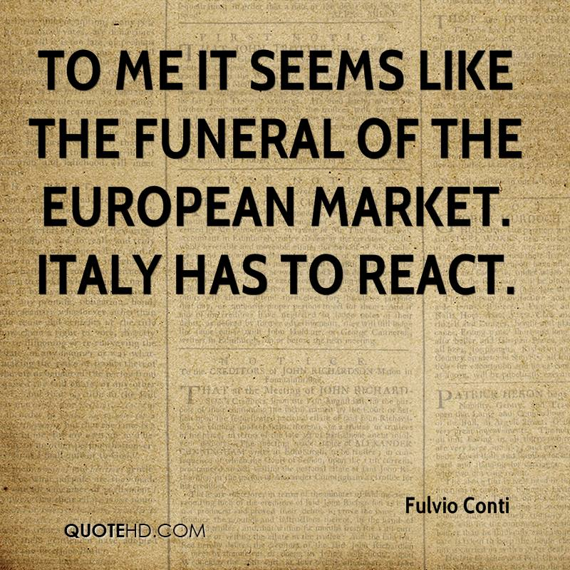 To me it seems like the funeral of the European market. Italy has to react.