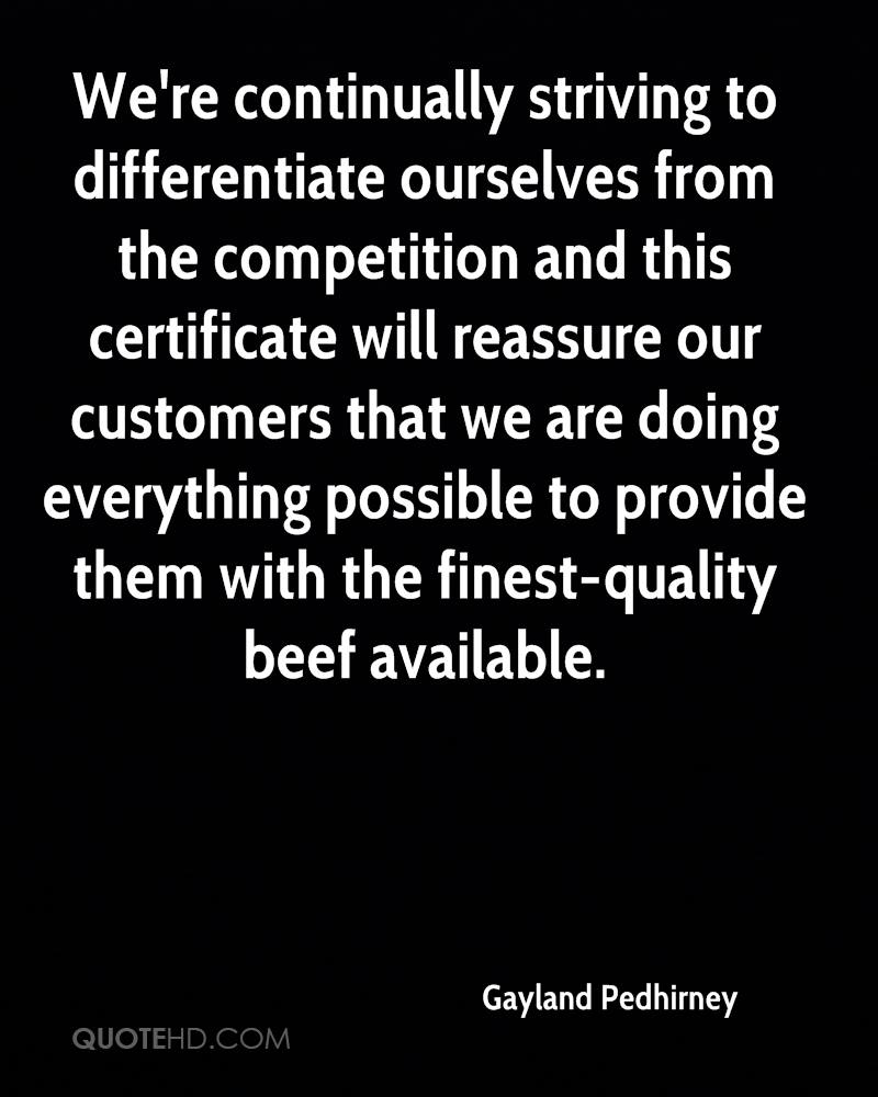 We're continually striving to differentiate ourselves from the competition and this certificate will reassure our customers that we are doing everything possible to provide them with the finest-quality beef available.