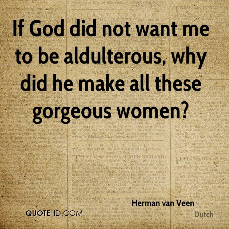 If God did not want me to be aldulterous, why did he make all these gorgeous women?