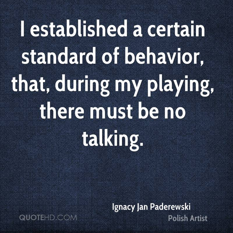 I established a certain standard of behavior, that, during my playing, there must be no talking.