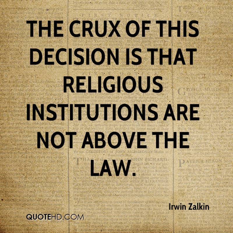 The crux of this decision is that religious institutions are not above the law.