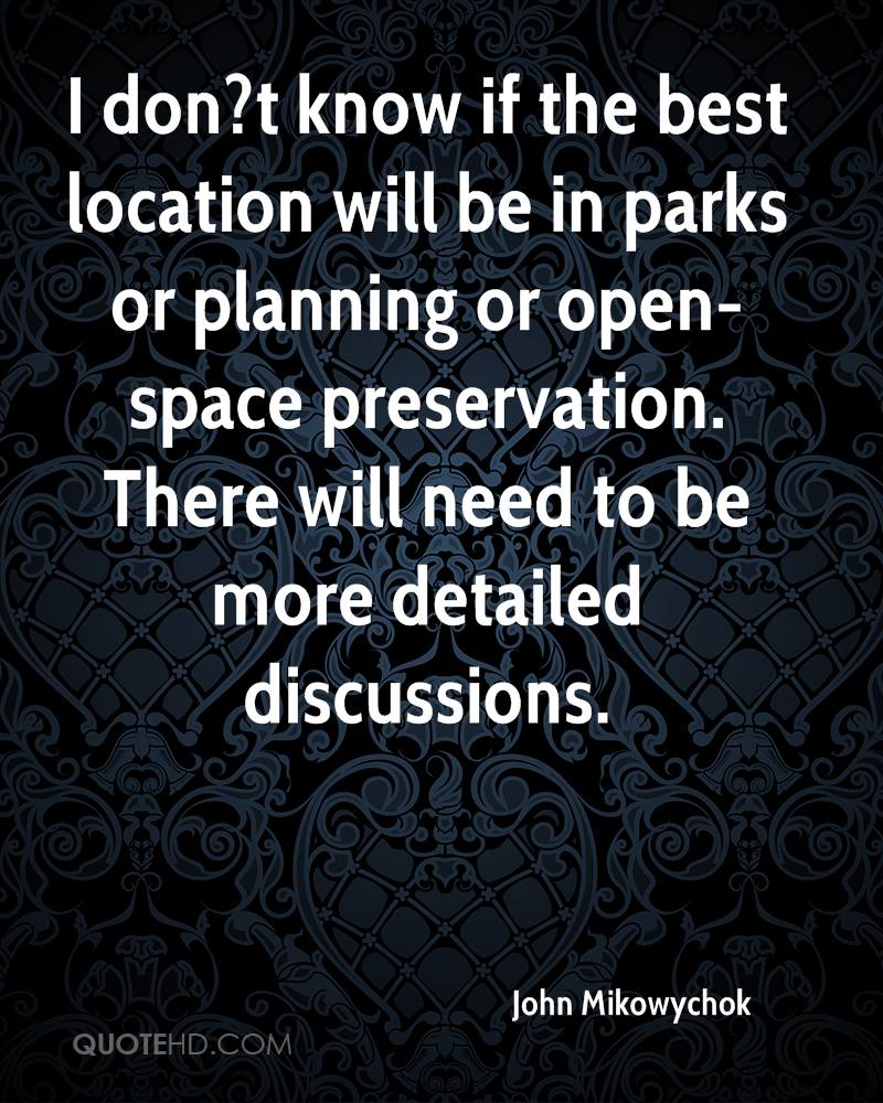 I don?t know if the best location will be in parks or planning or open-space preservation. There will need to be more detailed discussions.