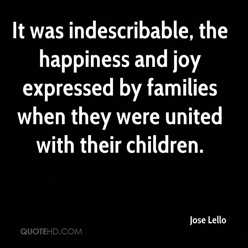 It was indescribable, the happiness and joy expressed by families when they were united with their children.
