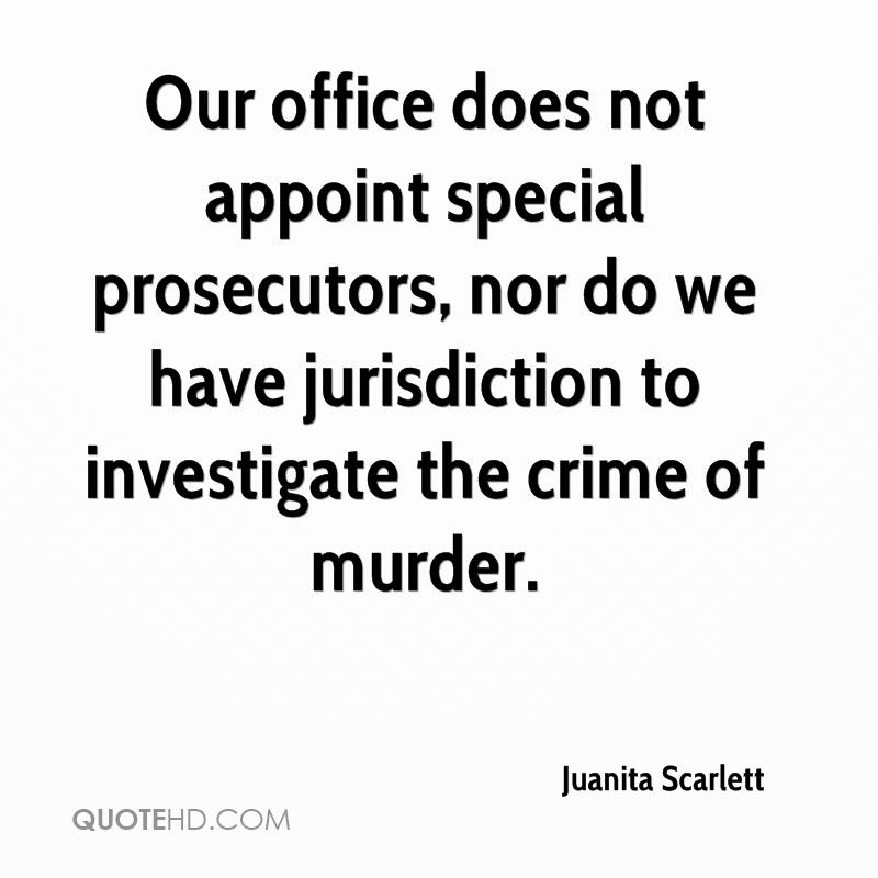Our office does not appoint special prosecutors, nor do we have jurisdiction to investigate the crime of murder.