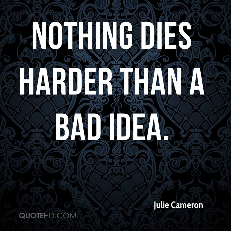 Nothing dies harder than a bad idea.