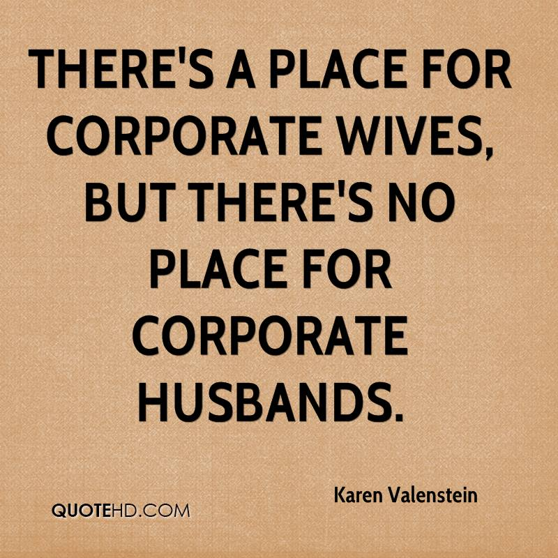 There's a place for corporate wives, but there's no place for corporate husbands.