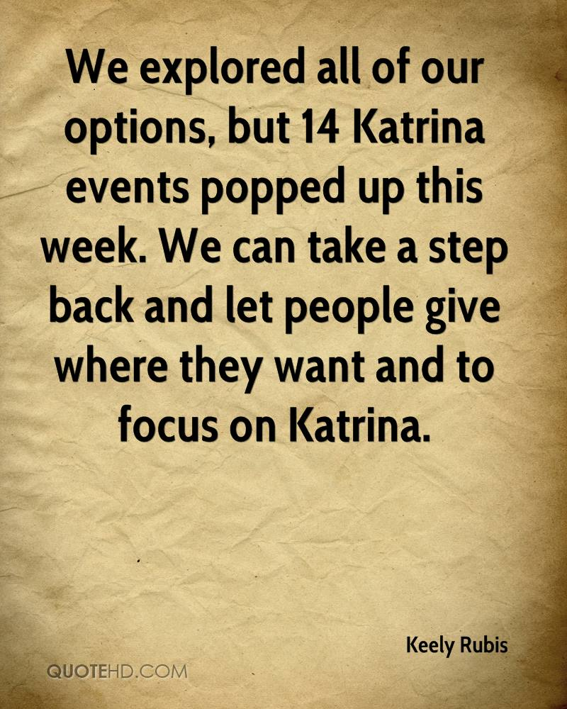 We explored all of our options, but 14 Katrina events popped up this week. We can take a step back and let people give where they want and to focus on Katrina.