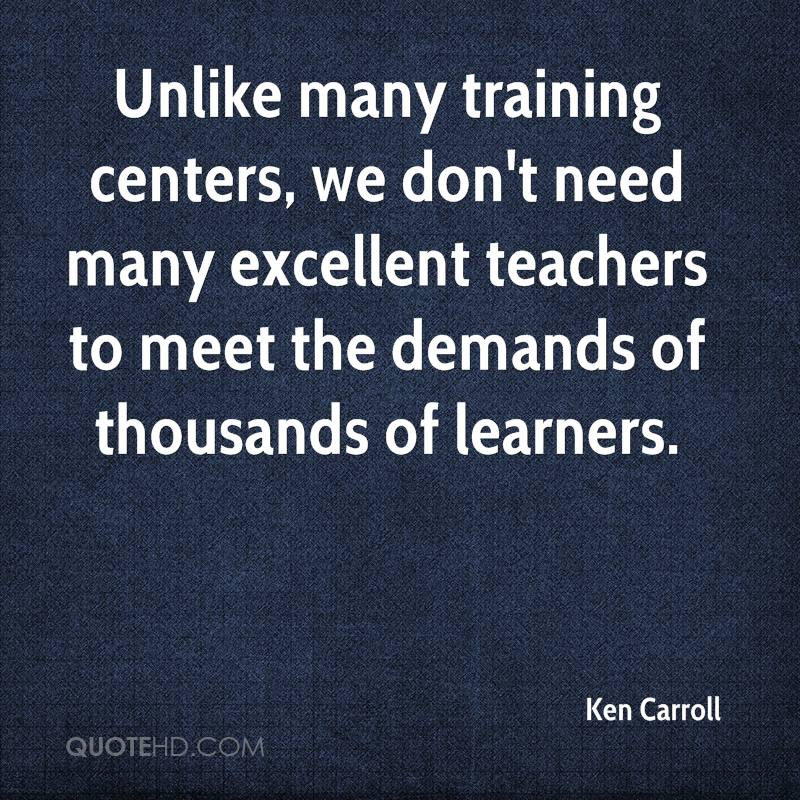 Unlike many training centers, we don't need many excellent teachers to meet the demands of thousands of learners.