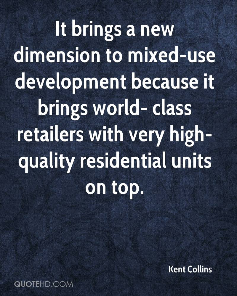 It brings a new dimension to mixed-use development because it brings world- class retailers with very high-quality residential units on top.