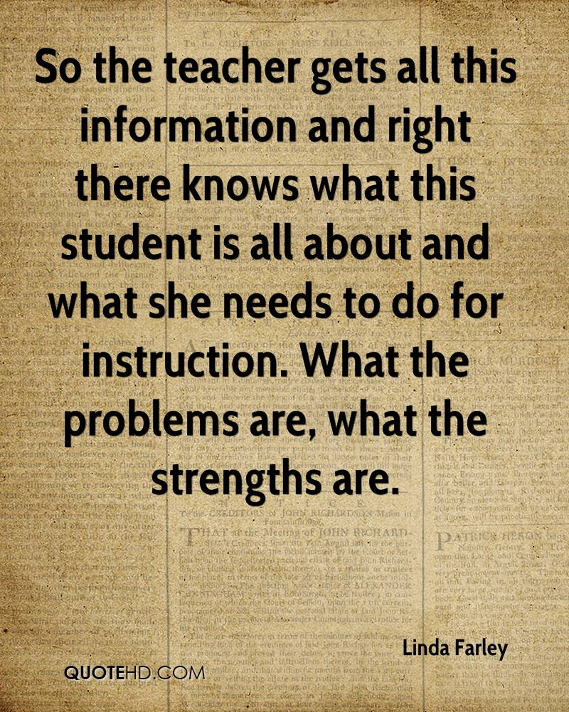 So the teacher gets all this information and right there knows what this student is all about and what she needs to do for instruction. What the problems are, what the strengths are.