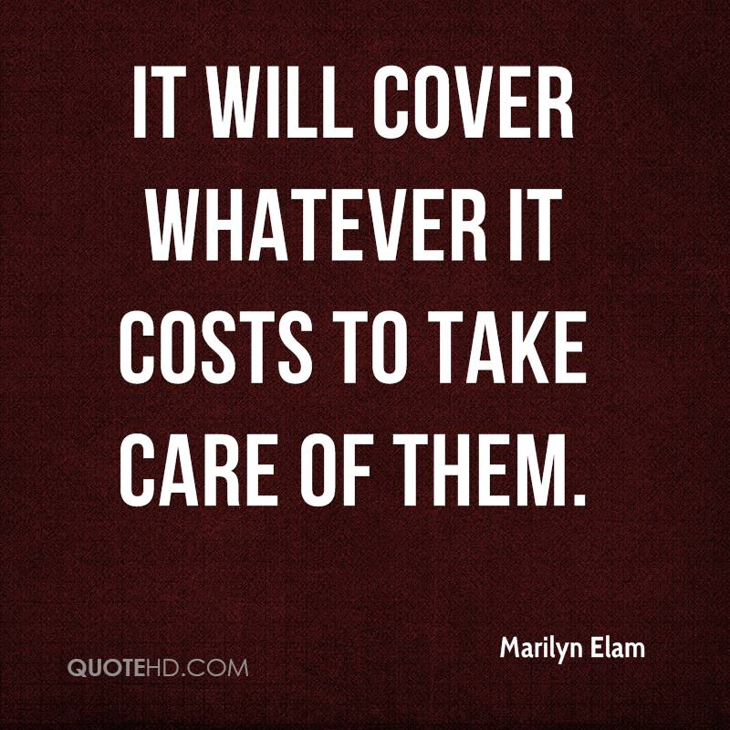 It will cover whatever it costs to take care of them.