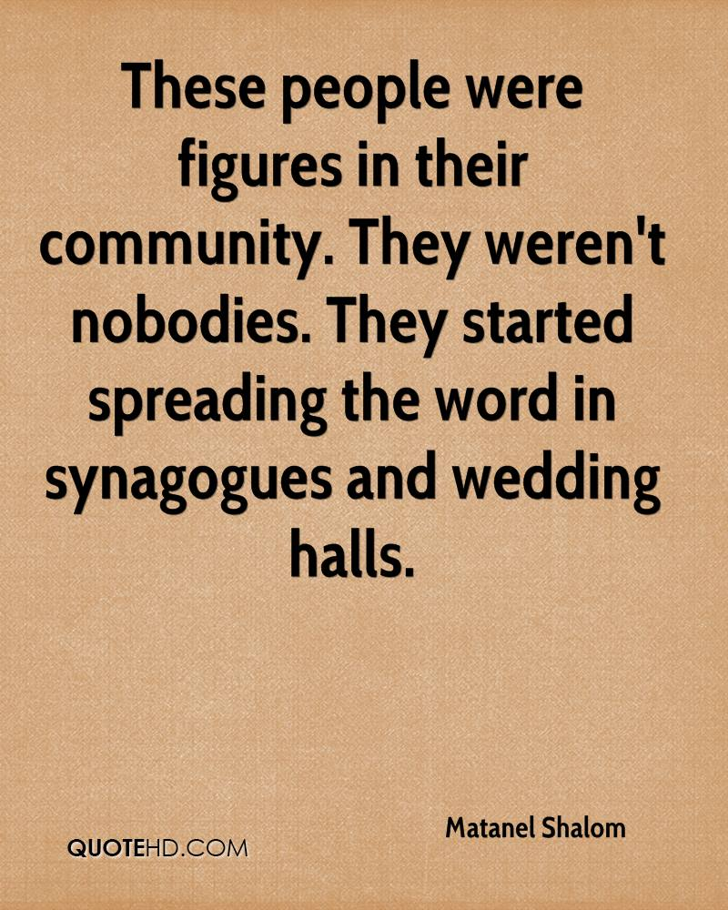 These people were figures in their community. They weren't nobodies. They started spreading the word in synagogues and wedding halls.