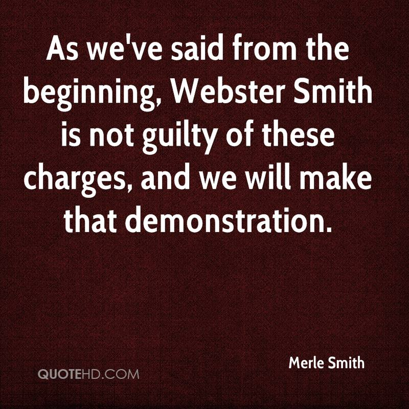 As we've said from the beginning, Webster Smith is not guilty of these charges, and we will make that demonstration.