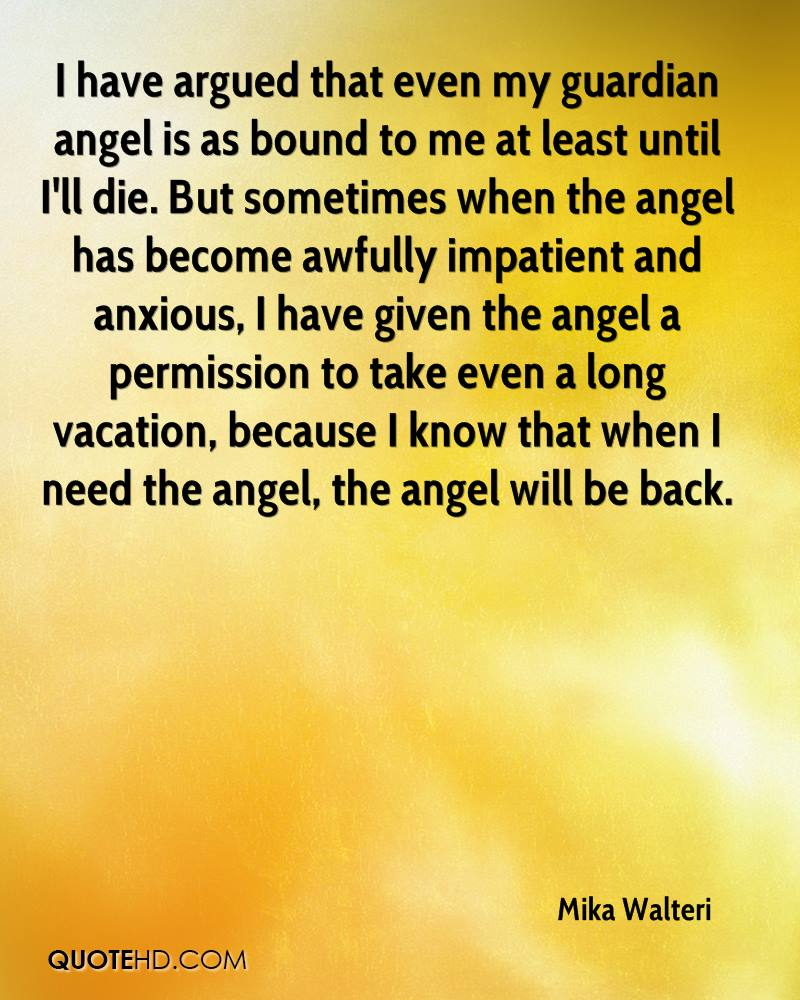 I have argued that even my guardian angel is as bound to me at least until