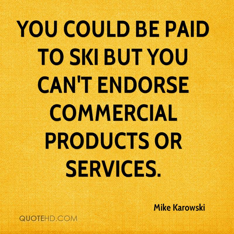 You could be paid to ski but you can't endorse commercial products or services.