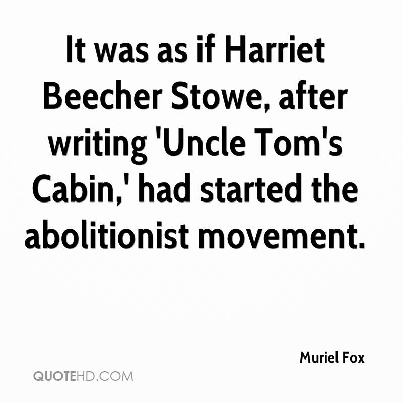 It was as if Harriet Beecher Stowe, after writing 'Uncle Tom's Cabin,' had started the abolitionist movement.