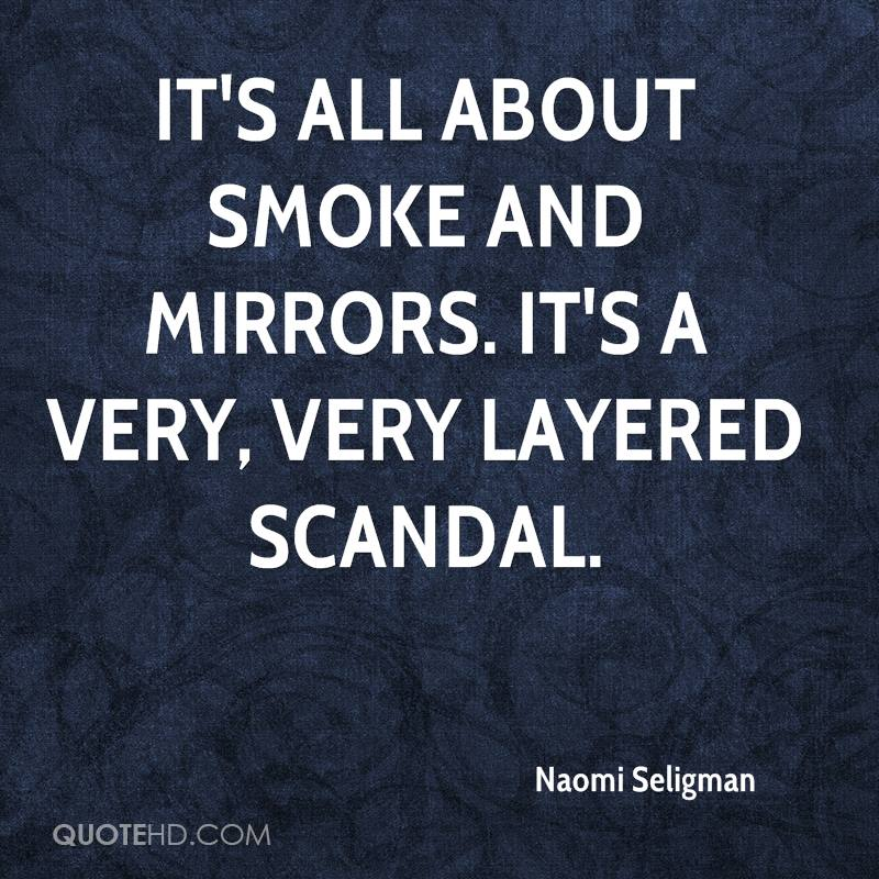 It's all about smoke and mirrors. It's a very, very layered scandal.