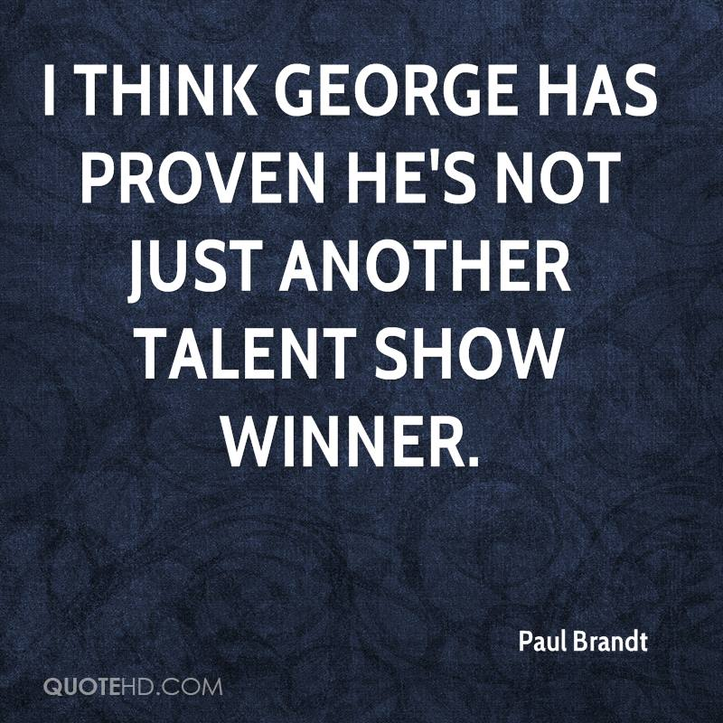 I think George has proven he's not just another talent show winner.