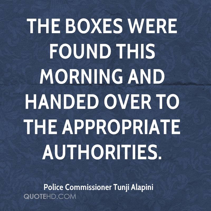 The boxes were found this morning and handed over to the appropriate authorities.