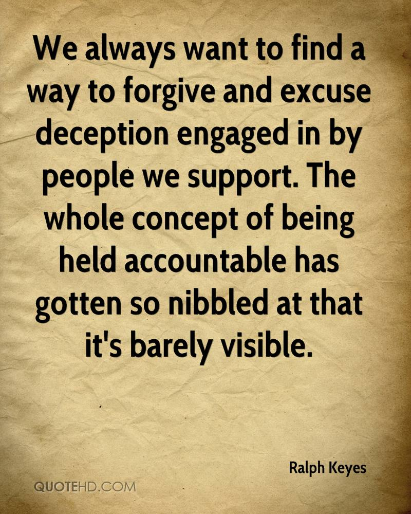 We always want to find a way to forgive and excuse deception engaged in by people we support. The whole concept of being held accountable has gotten so nibbled at that it's barely visible.