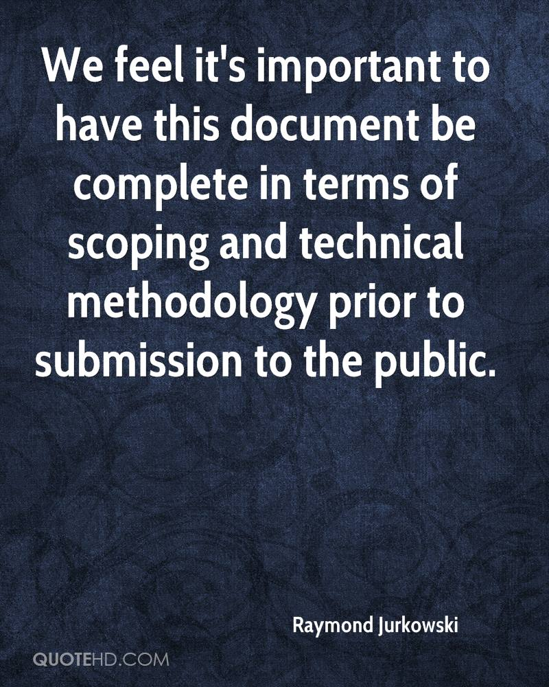We feel it's important to have this document be complete in terms of scoping and technical methodology prior to submission to the public.