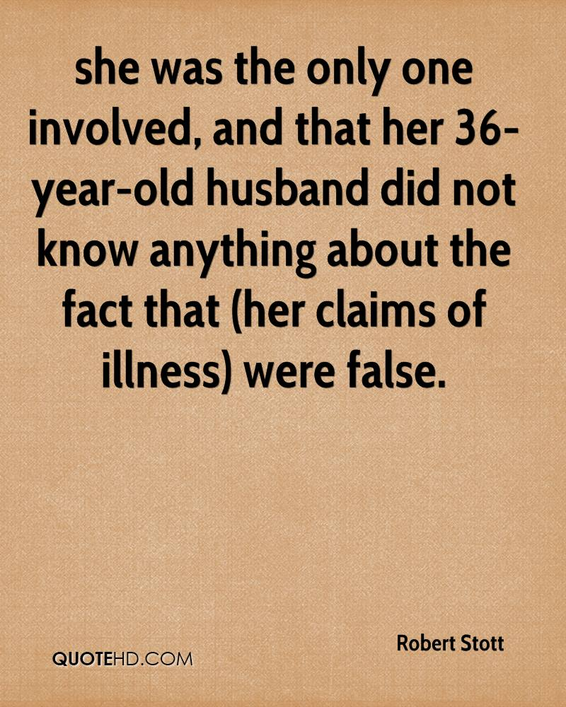 she was the only one involved, and that her 36-year-old husband did not know anything about the fact that (her claims of illness) were false.